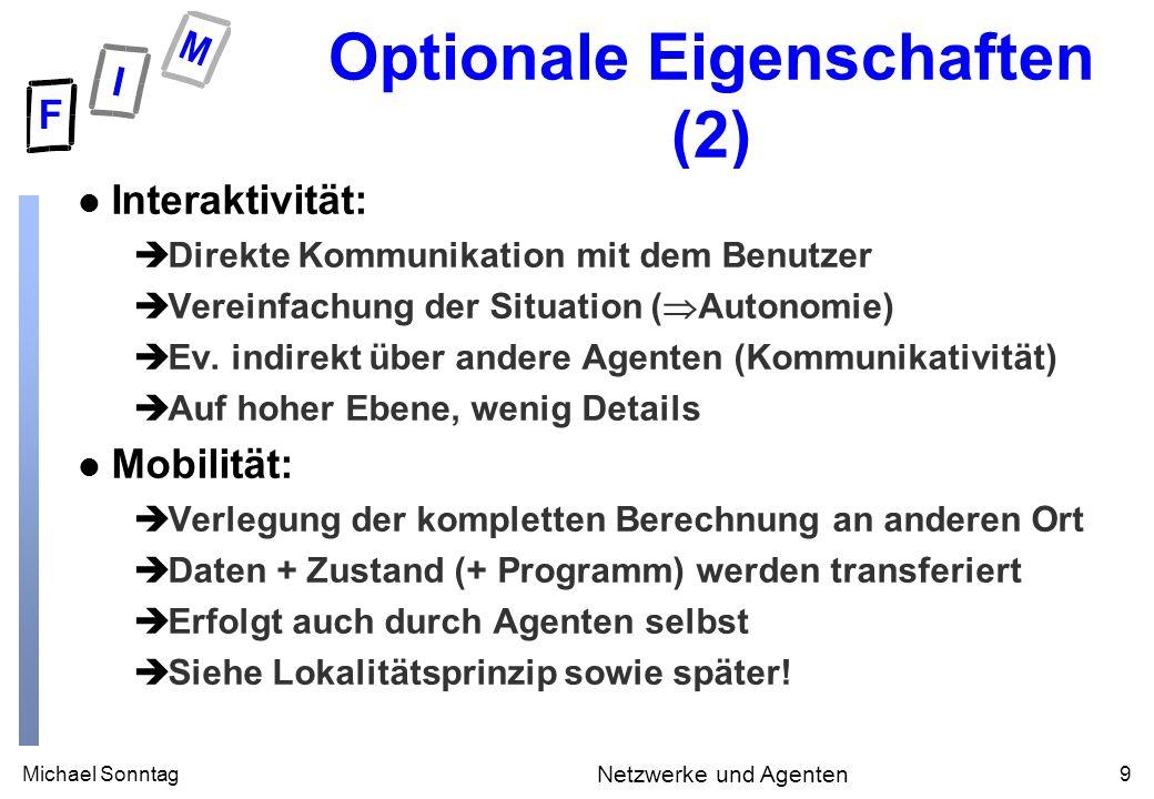 Michael Sonntag9 Netzwerke und Agenten Optionale Eigenschaften (2) l Interaktivität: èDirekte Kommunikation mit dem Benutzer èVereinfachung der Situat