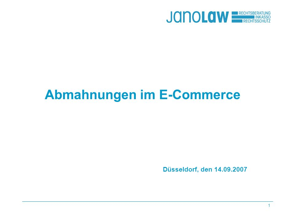 1 Abmahnungen im E-Commerce Düsseldorf, den 14.09.2007