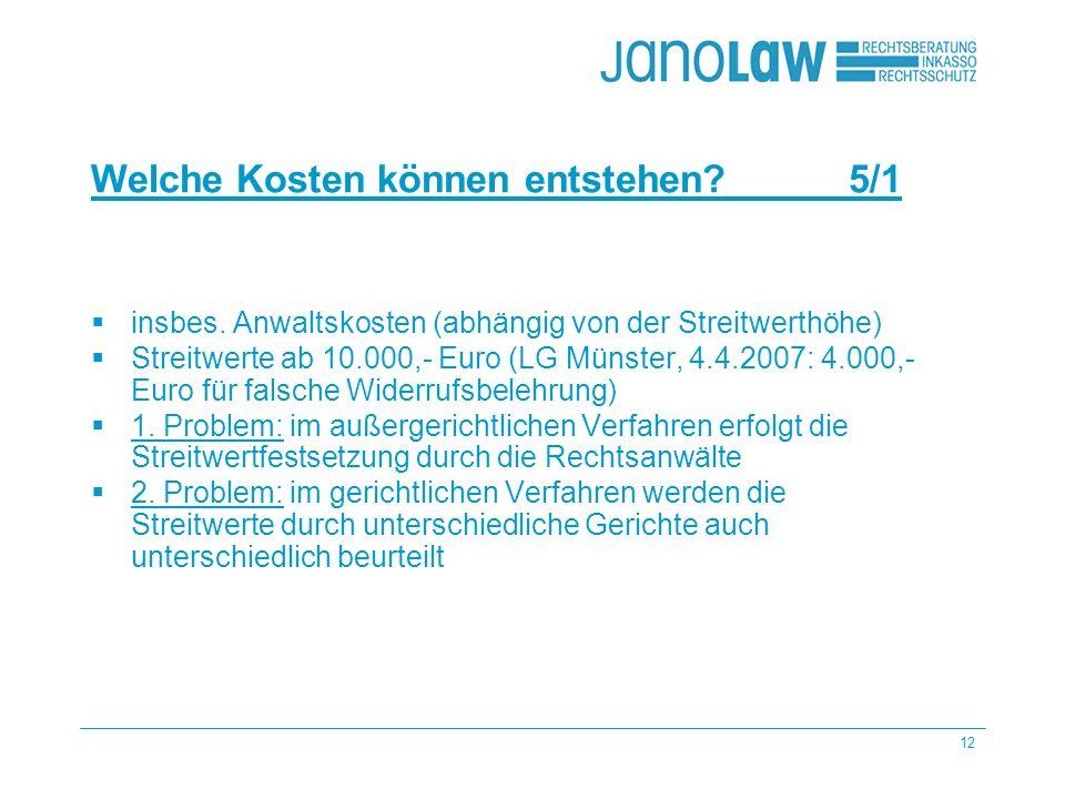 12 Welche Kosten können entstehen? 5/1 insbes. Anwaltskosten (abhängig von der Streitwerthöhe) Streitwerte ab 10.000,- Euro (LG Münster, 4.4.2007: 4.0