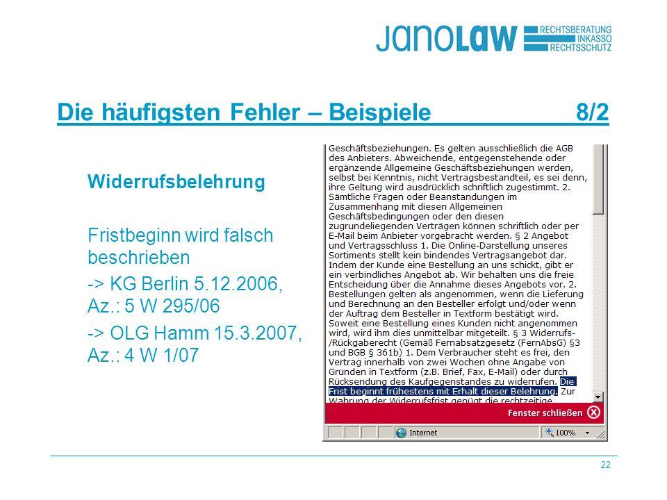 22 janoCash janoCall Die häufigsten Fehler – Beispiele 8/2 janoConsult Widerrufsbelehrung Fristbeginn wird falsch beschrieben -> KG Berlin 5.12.2006, Az.: 5 W 295/06 -> OLG Hamm 15.3.2007, Az.: 4 W 1/07