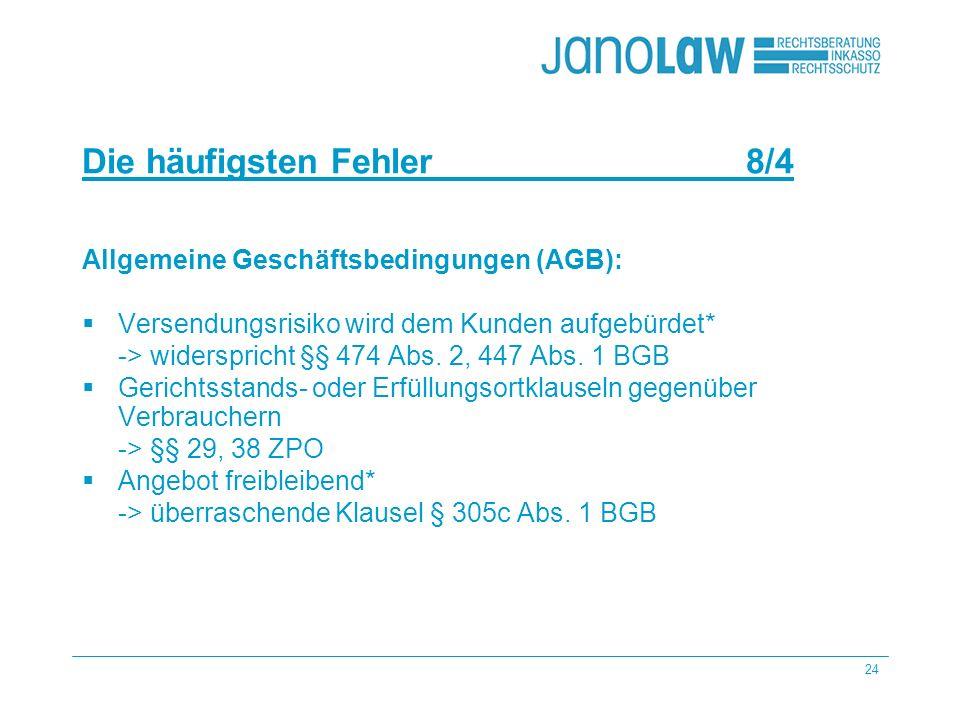 24 janoCash janoCall Die häufigsten Fehler 8/4 janoConsult janoContract janoText Allgemeine Geschäftsbedingungen (AGB): Versendungsrisiko wird dem Kunden aufgebürdet* -> widerspricht §§ 474 Abs.