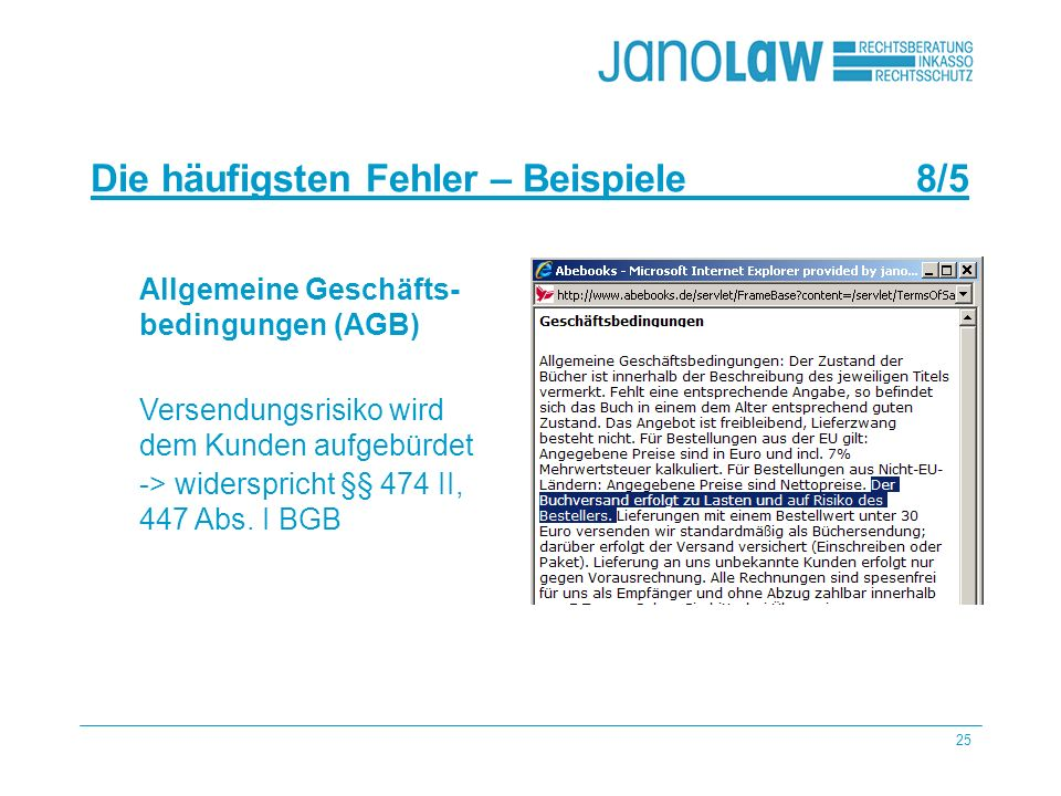 25 janoCash janoCall Die häufigsten Fehler – Beispiele 8/5 janoConsult Allgemeine Geschäfts- bedingungen (AGB) Versendungsrisiko wird dem Kunden aufgebürdet -> widerspricht §§ 474 II, 447 Abs.