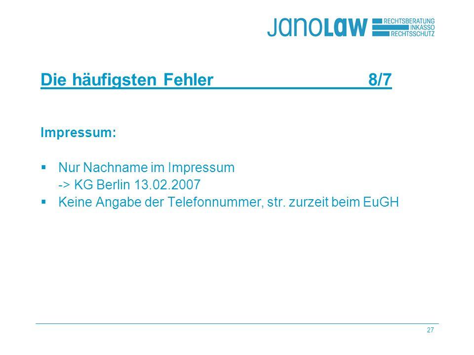 27 janoCash janoCall Die häufigsten Fehler 8/7 janoConsult janoContract janoText Impressum: Nur Nachname im Impressum -> KG Berlin 13.02.2007 Keine Angabe der Telefonnummer, str.