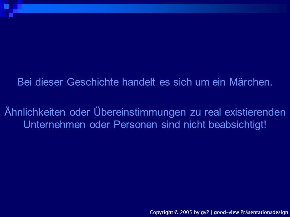 0 10 20 30 40 50 60 70 80 90 100 2004200520062007200820092010 Umsatzprognose 'Rosige Zukunft AG' Es war einmal … Copyright © 2005 by gvP | good-view P
