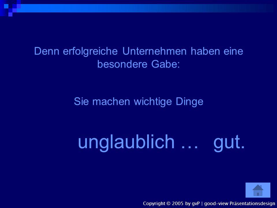 Ihr Unternehmen ist erfolgreich! … und damit das auch so bleibt, gvP good-view Präsentationsdesign Heike Verfuerth Arndtstraße 1 A 22085 Hamburg Phone