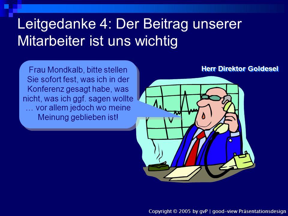 Leitgedanke 3: Leistung wird belohnt Lieber Herr Dr. Holzkopf, der Computer hat bei Ihnen einen Pupillenstillstand registriert … bitte melden Sie sich