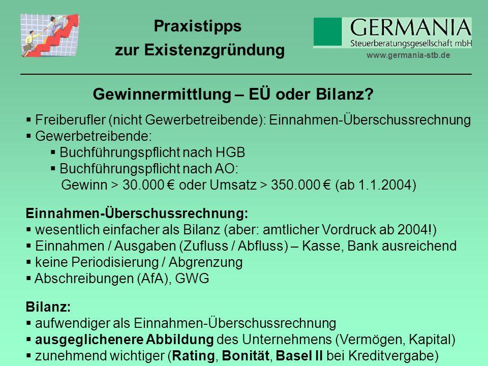 www.germania-stb.de Praxistipps zur Existenzgründung Gewinnermittlung – EÜ oder Bilanz.