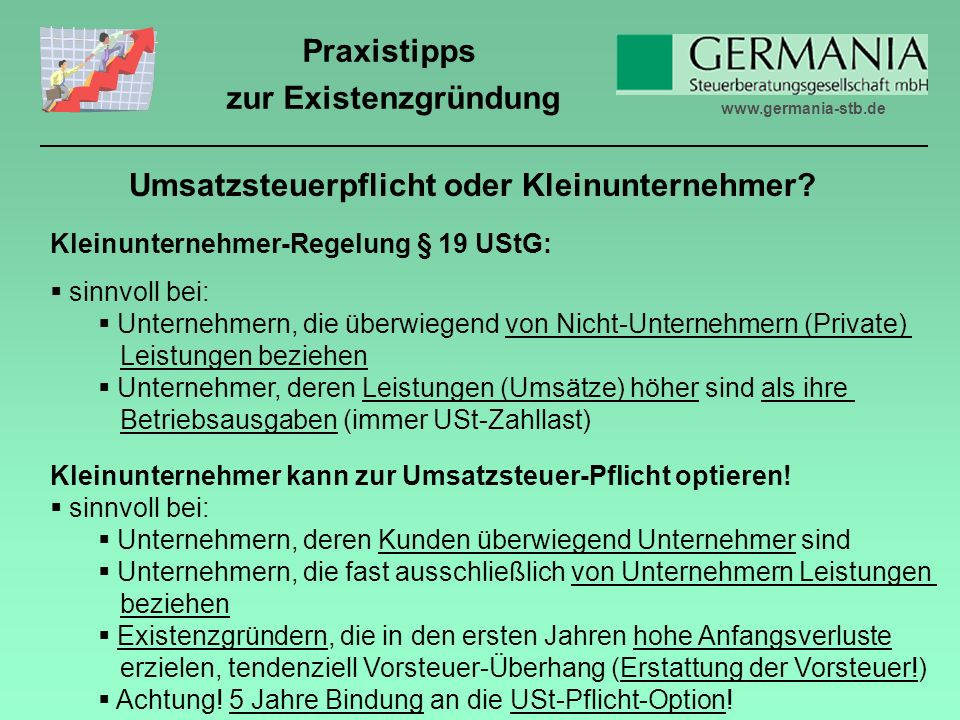www.germania-stb.de Praxistipps zur Existenzgründung Umsatzsteuerpflicht oder Kleinunternehmer.