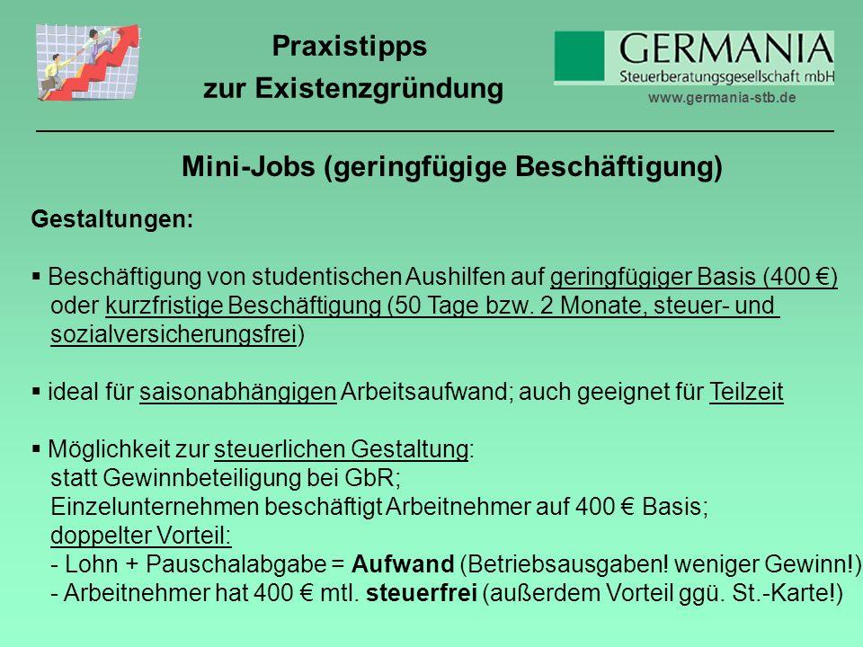 www.germania-stb.de Praxistipps zur Existenzgründung Mini-Jobs (geringfügige Beschäftigung) Gestaltungen: Beschäftigung von studentischen Aushilfen auf geringfügiger Basis (400 ) oder kurzfristige Beschäftigung (50 Tage bzw.