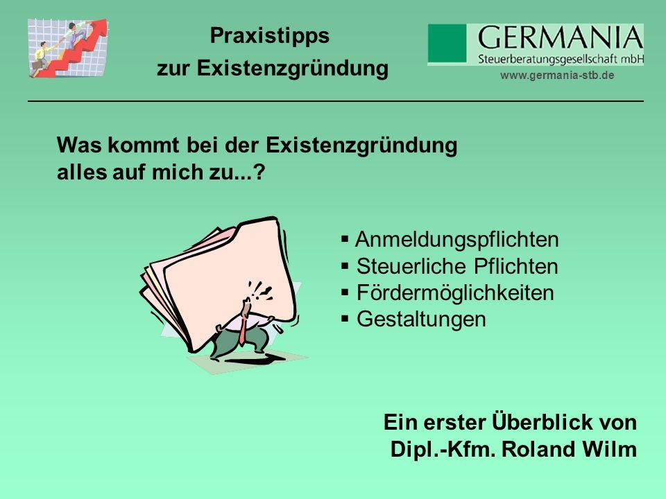 www.germania-stb.de Praxistipps zur Existenzgründung Was kommt bei der Existenzgründung alles auf mich zu....