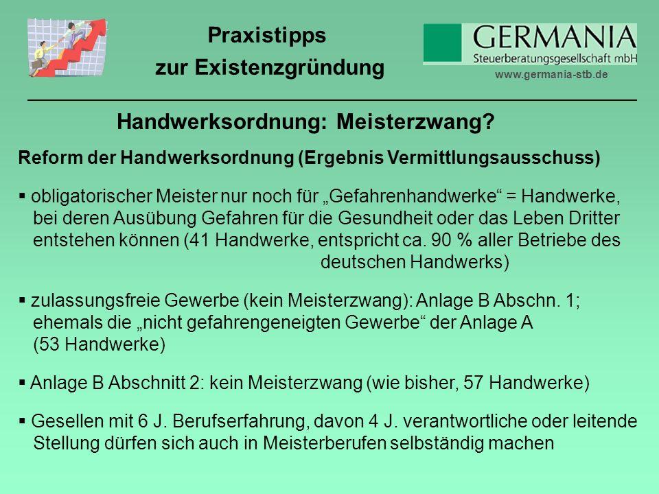 www.germania-stb.de Praxistipps zur Existenzgründung Handwerksordnung: Meisterzwang.