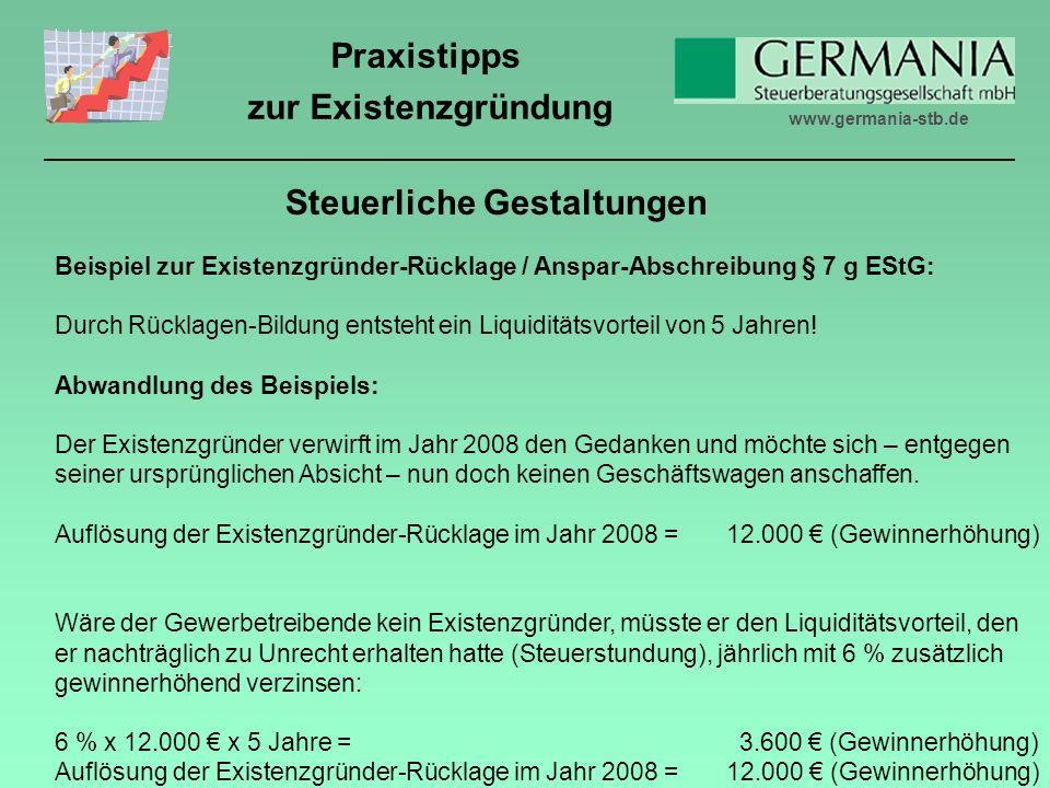 www.germania-stb.de Praxistipps zur Existenzgründung Beispiel zur Existenzgründer-Rücklage / Anspar-Abschreibung § 7 g EStG: Durch Rücklagen-Bildung entsteht ein Liquiditätsvorteil von 5 Jahren.