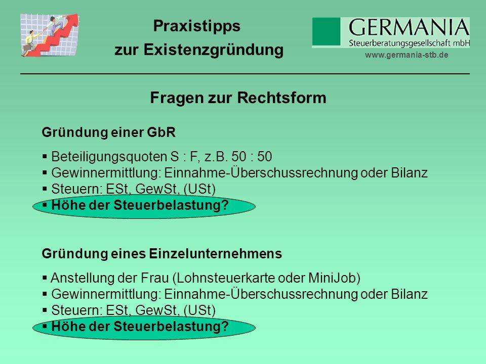 www.germania-stb.de Praxistipps zur Existenzgründung Fragen zur Rechtsform Gründung einer GbR Beteiligungsquoten S : F, z.B.