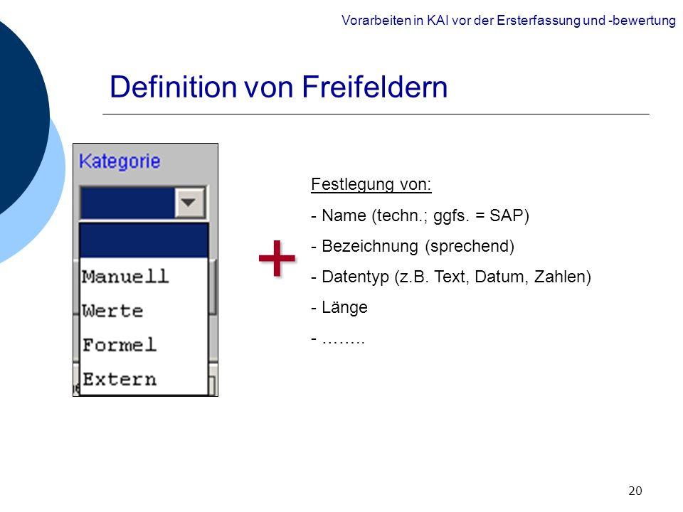 20 Definition von Freifeldern + Festlegung von: - Name (techn.; ggfs. = SAP) - Bezeichnung (sprechend) - Datentyp (z.B. Text, Datum, Zahlen) - Länge -