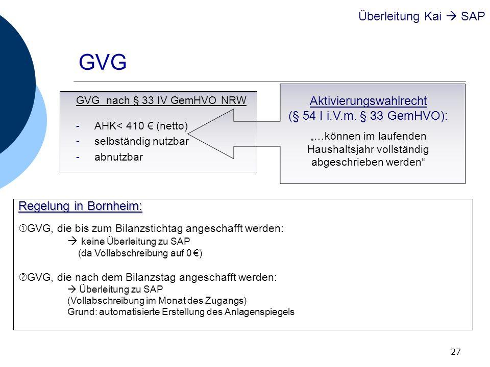 27 GVG GVG nach § 33 IV GemHVO NRW -AHK< 410 (netto) -selbständig nutzbar -abnutzbar Überleitung Kai SAP Aktivierungswahlrecht (§ 54 I i.V.m. § 33 Gem