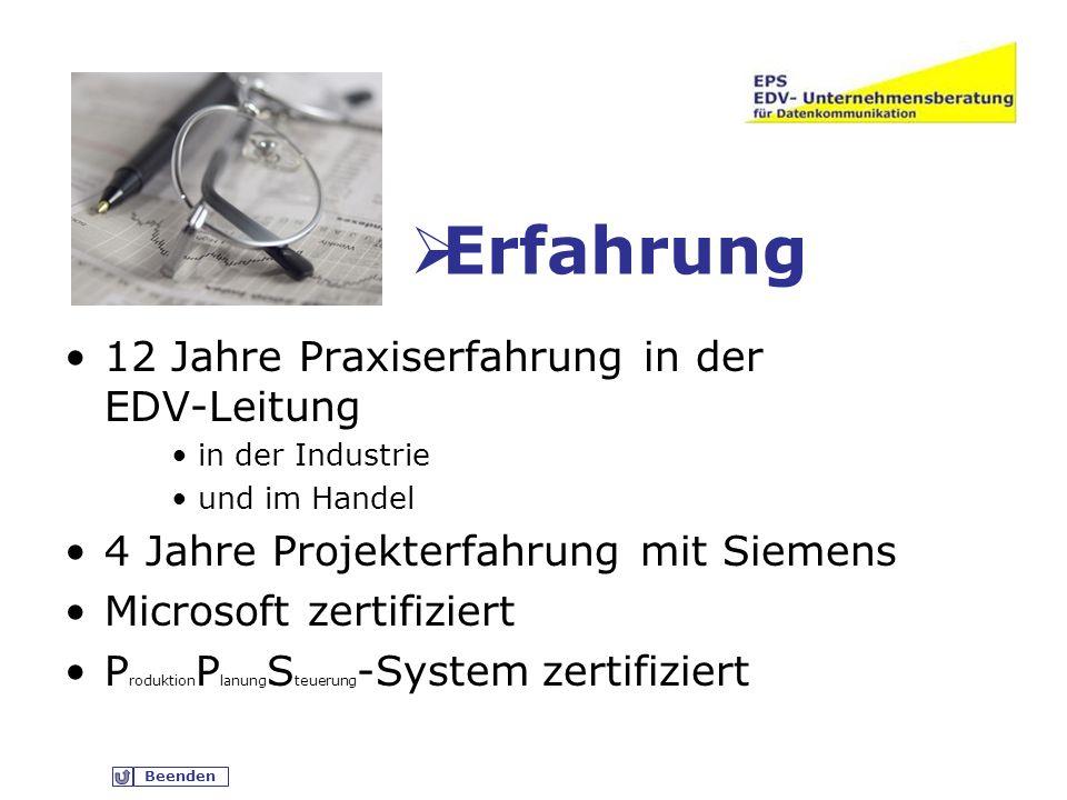 Beenden Erfahrung 12 Jahre Praxiserfahrung in der EDV-Leitung in der Industrie und im Handel 4 Jahre Projekterfahrung mit Siemens Microsoft zertifiziert P roduktion P lanung S teuerung -System zertifiziert