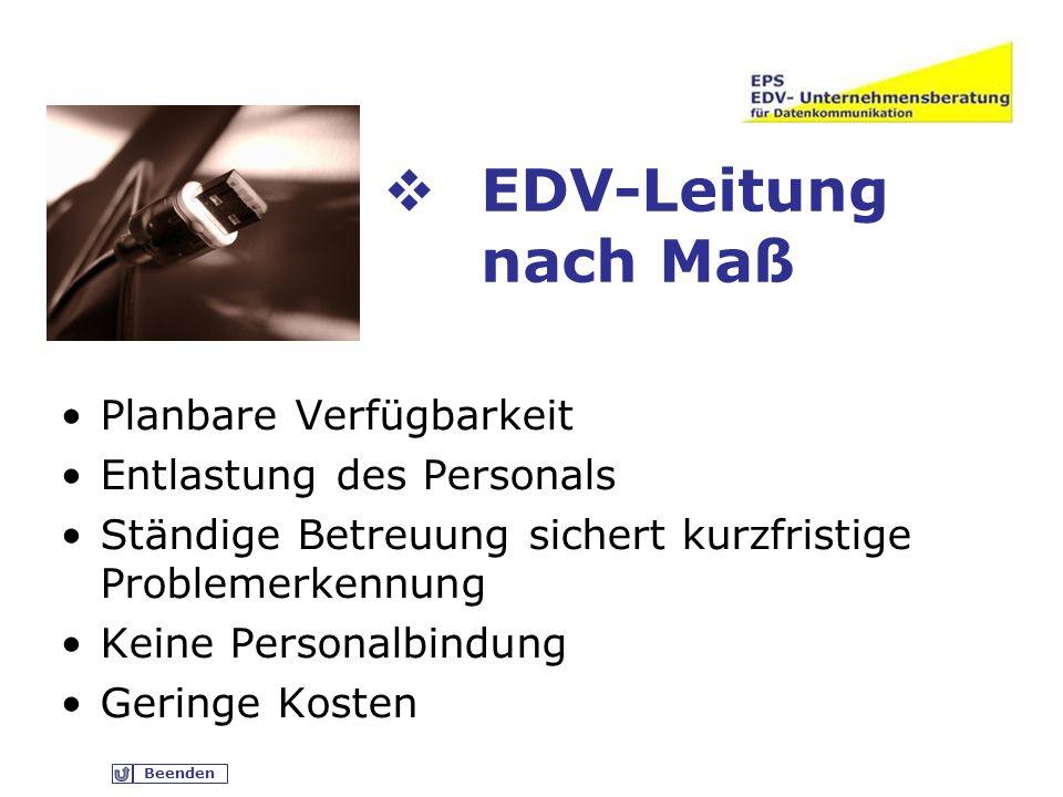 Beenden EDV-Leitung nach Maß Planbare Verfügbarkeit Entlastung des Personals Ständige Betreuung sichert kurzfristige Problemerkennung Keine Personalbindung Geringe Kosten