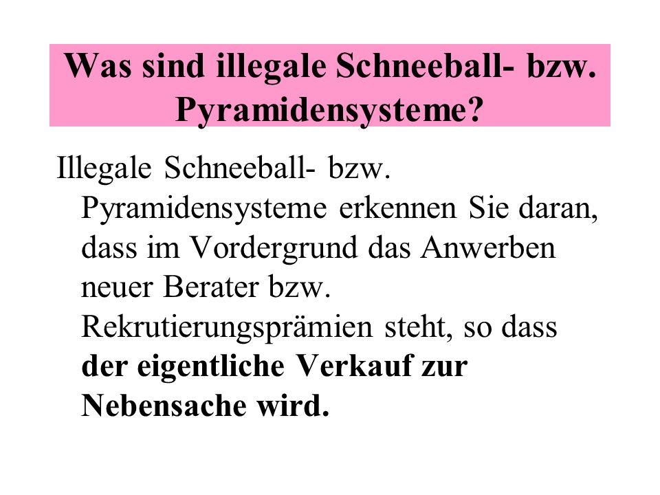 Was sind illegale Schneeball- bzw. Pyramidensysteme? Pyramiden- bzw. Schneeballsysteme beschreiben Mechanismen, bei denen die Veranstalter stark durch
