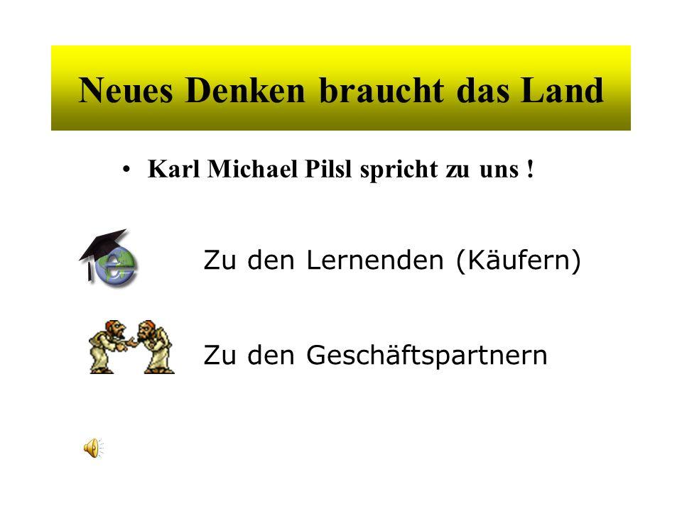 Neues Denken braucht das Land Karl Michael Pilsl spricht zu uns .