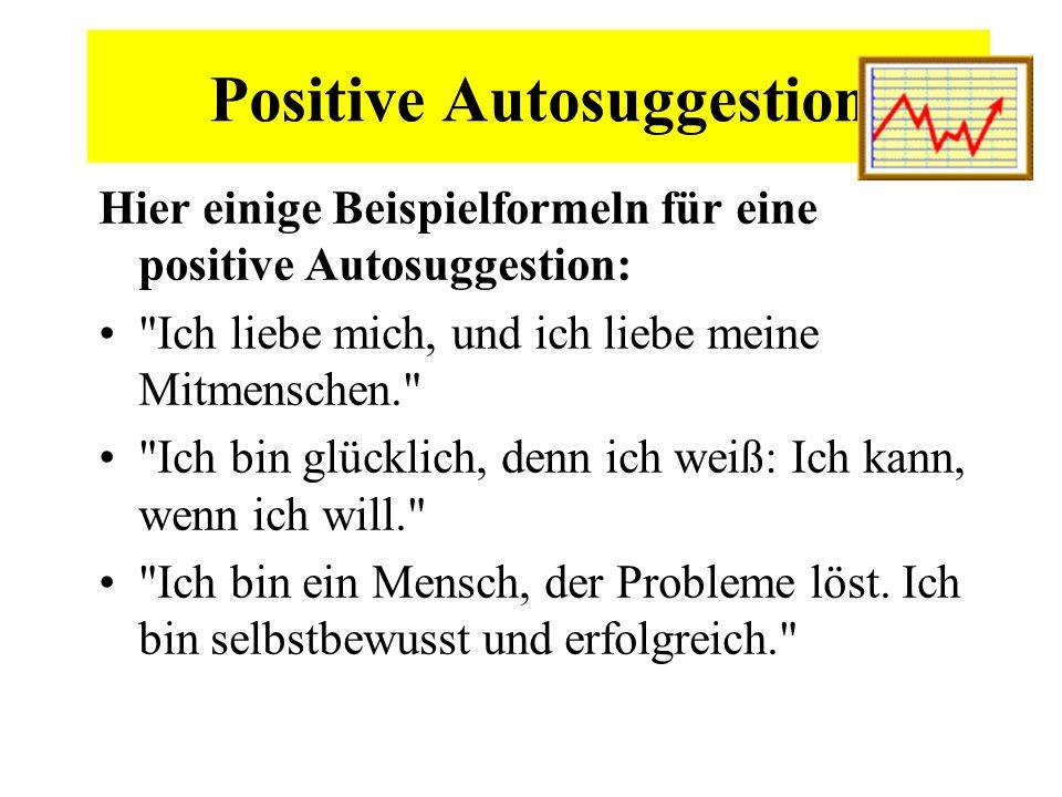 Positive Autosuggestion Hier einige Beispielformeln für eine positive Autosuggestion: