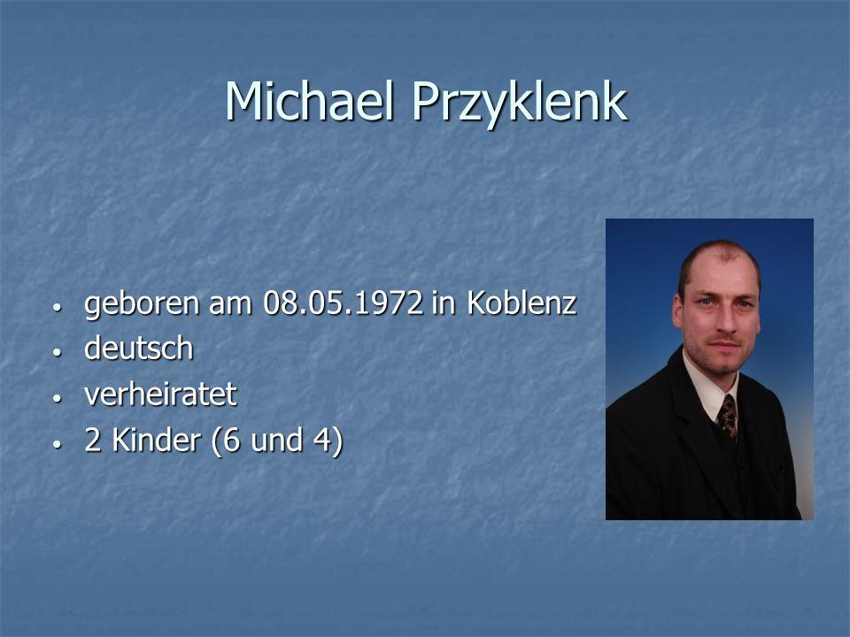 Michael Przyklenk geboren am 08.05.1972 in Koblenz geboren am 08.05.1972 in Koblenz deutsch deutsch verheiratet verheiratet 2 Kinder (6 und 4) 2 Kinde