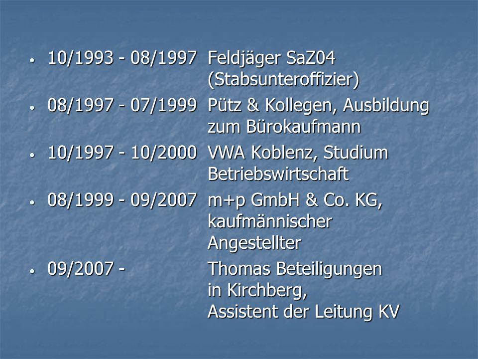 10/1993 - 08/1997Feldjäger SaZ04 (Stabsunteroffizier) 10/1993 - 08/1997Feldjäger SaZ04 (Stabsunteroffizier) 08/1997 - 07/1999Pütz & Kollegen, Ausbildu