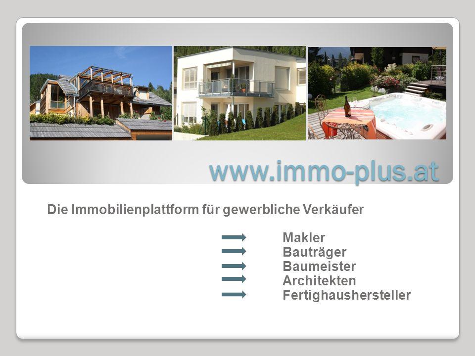 www.immo-plus.at Die Immobilienplattform für gewerbliche Verkäufer Makler Bauträger Baumeister Architekten Fertighaushersteller