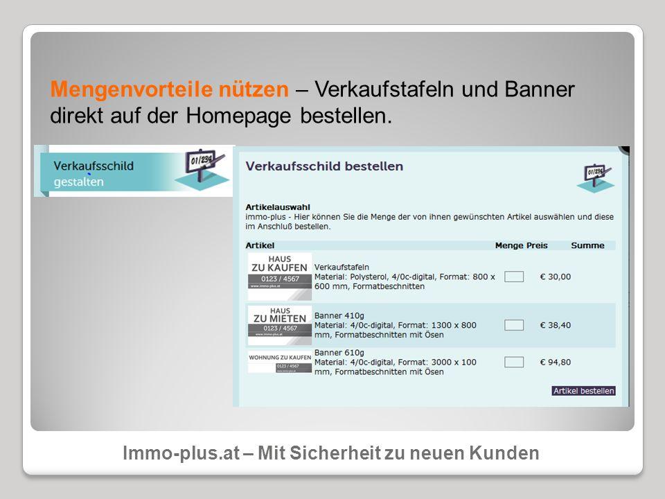 Mengenvorteile nützen – Verkaufstafeln und Banner direkt auf der Homepage bestellen. Immo-plus.at – Mit Sicherheit zu neuen Kunden