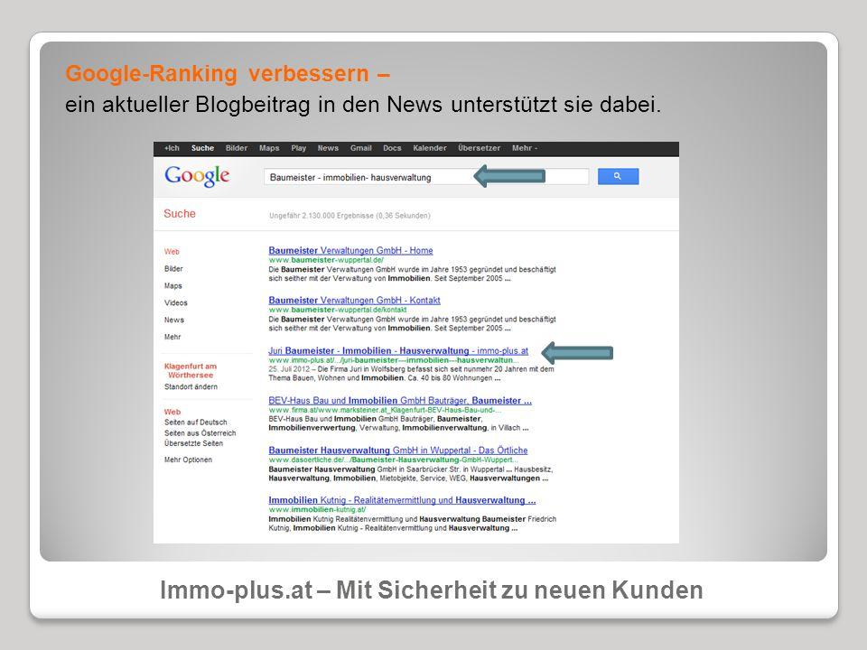 Google-Ranking verbessern – ein aktueller Blogbeitrag in den News unterstützt sie dabei. Immo-plus.at – Mit Sicherheit zu neuen Kunden