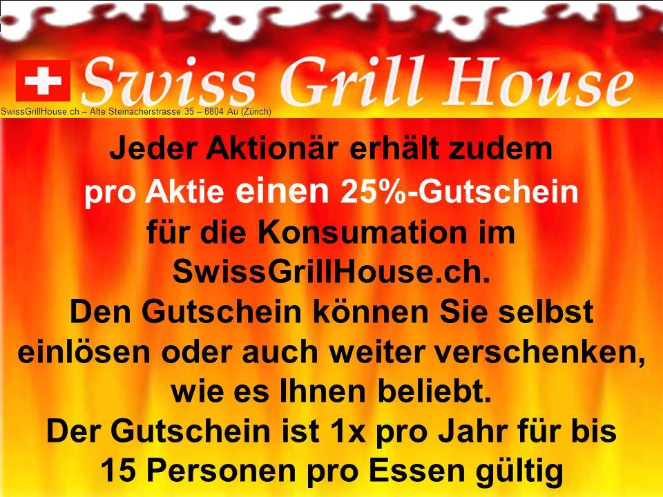 Jeder Aktionär erhält zudem pro Aktie einen 25%-Gutschein für die Konsumation im SwissGrillHouse.ch.