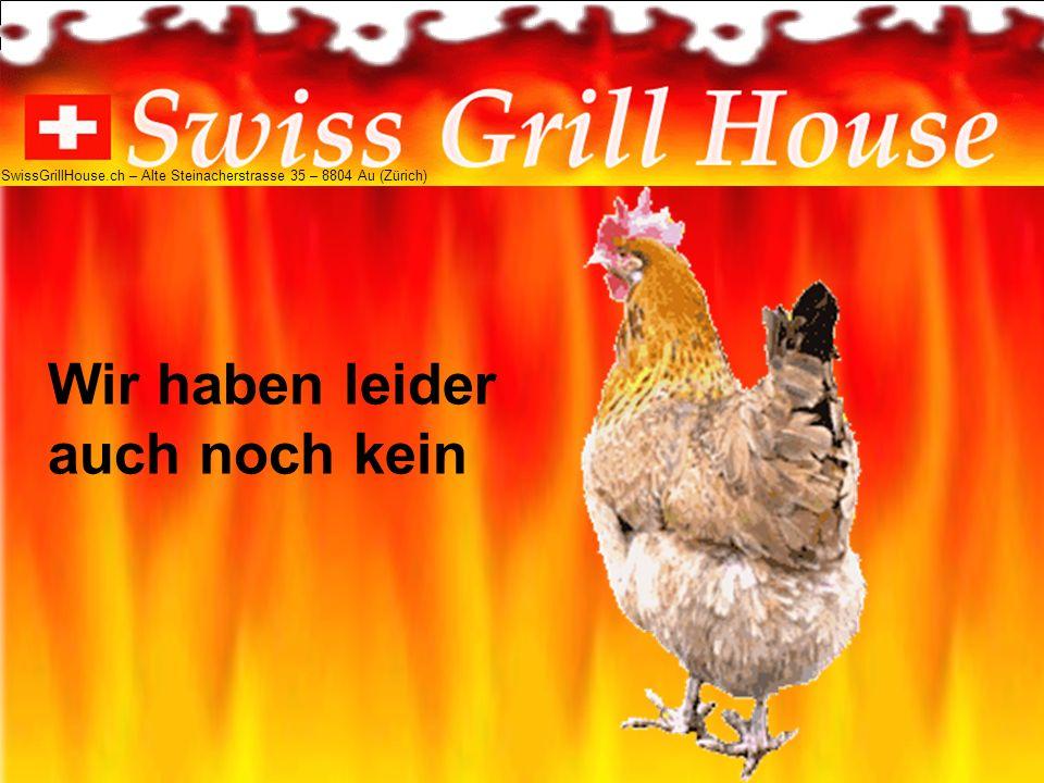 Wir haben leider auch noch kein SwissGrillHouse.ch – Alte Steinacherstrasse 35 – 8804 Au (Zürich)