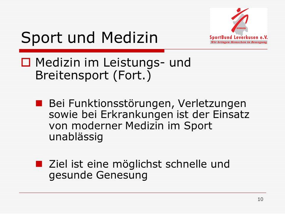 10 Sport und Medizin Medizin im Leistungs- und Breitensport (Fort.) Bei Funktionsstörungen, Verletzungen sowie bei Erkrankungen ist der Einsatz von moderner Medizin im Sport unablässig Ziel ist eine möglichst schnelle und gesunde Genesung