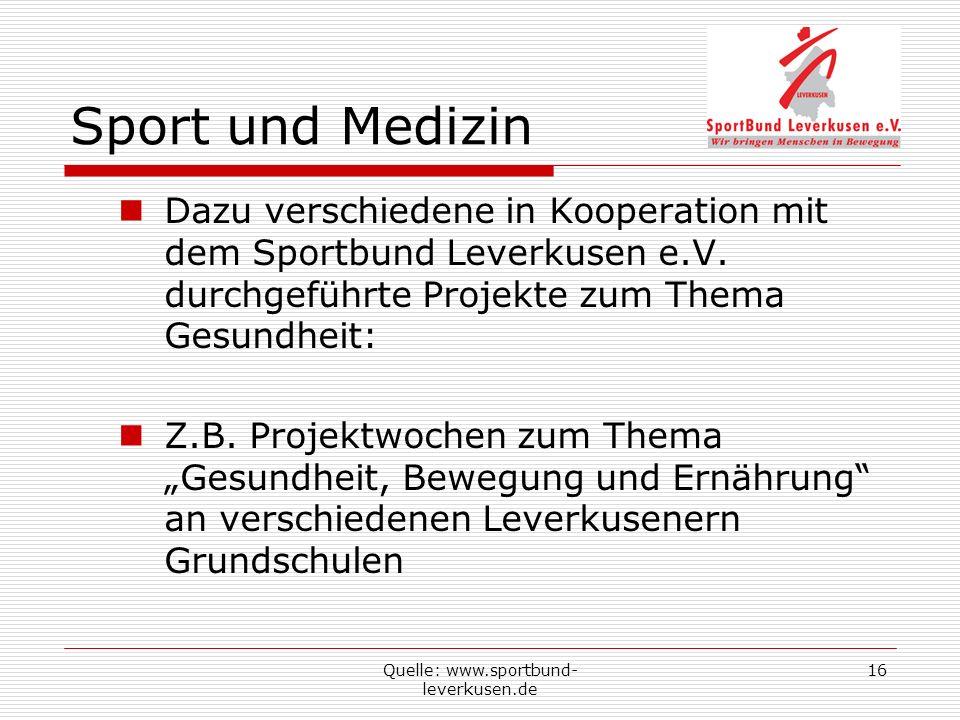 Quelle: www.sportbund- leverkusen.de 16 Sport und Medizin Dazu verschiedene in Kooperation mit dem Sportbund Leverkusen e.V. durchgeführte Projekte zu