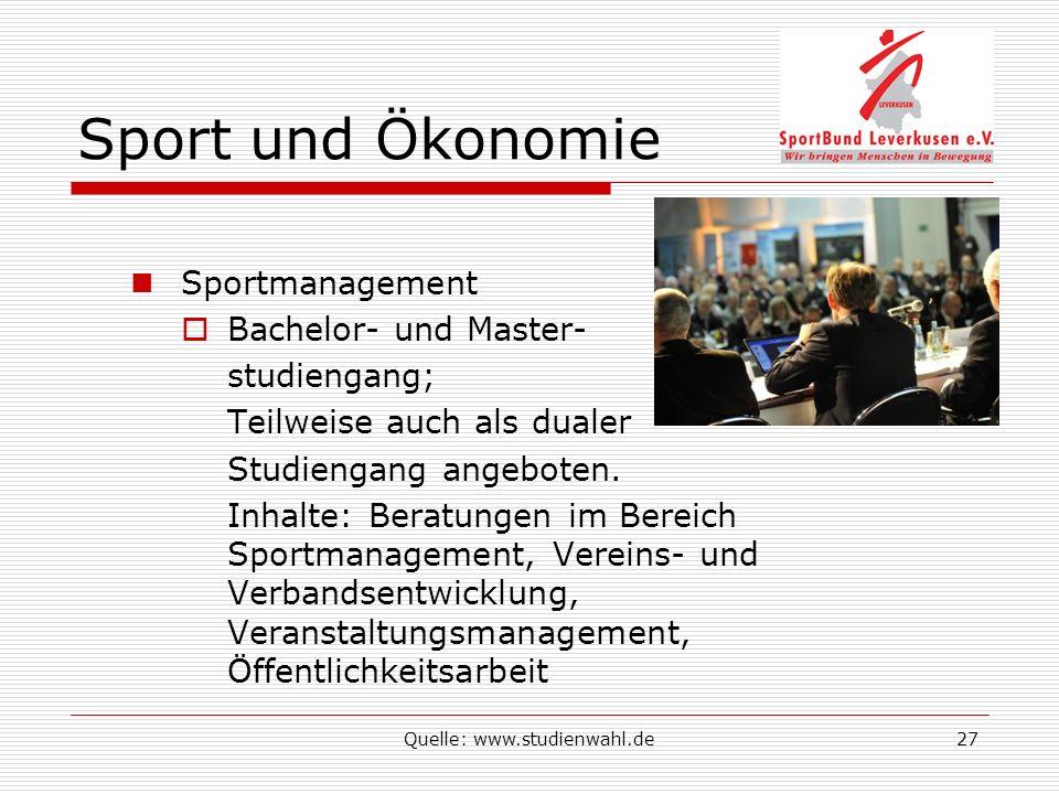 Quelle: www.studienwahl.de27 Sport und Ökonomie Sportmanagement Bachelor- und Master- studiengang; Teilweise auch als dualer Studiengang angeboten.