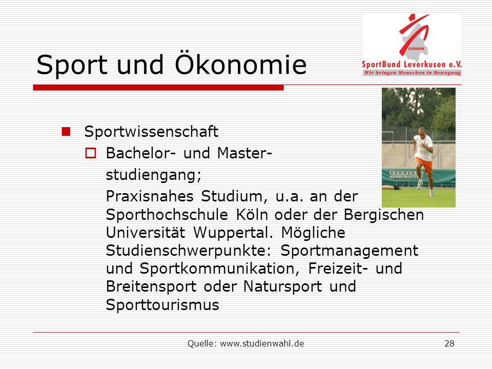 Quelle: www.studienwahl.de28 Sport und Ökonomie Sportwissenschaft Bachelor- und Master- studiengang; Praxisnahes Studium, u.a. an der Sporthochschule