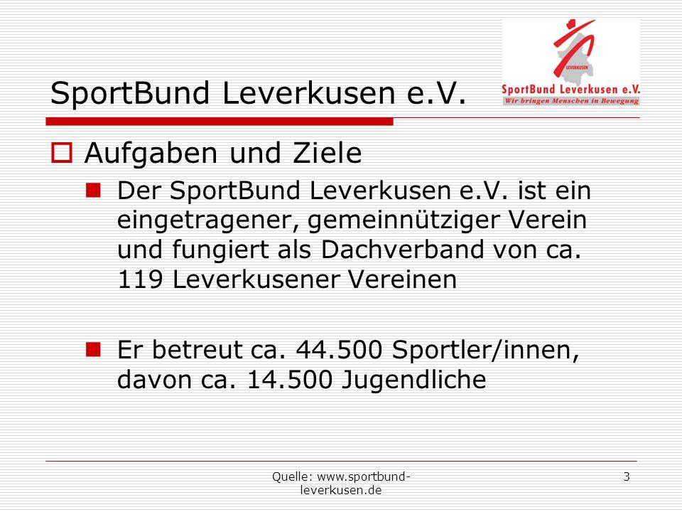 Quelle: www.sportbund- leverkusen.de 3 SportBund Leverkusen e.V. Aufgaben und Ziele Der SportBund Leverkusen e.V. ist ein eingetragener, gemeinnützige