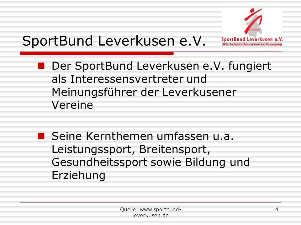 Quelle: www.sportbund- leverkusen.de 4 SportBund Leverkusen e.V. Der SportBund Leverkusen e.V. fungiert als Interessensvertreter und Meinungsführer de