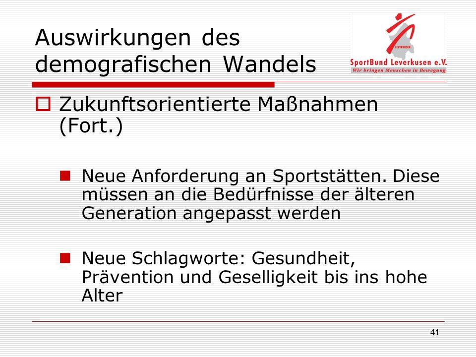 41 Auswirkungen des demografischen Wandels Zukunftsorientierte Maßnahmen (Fort.) Neue Anforderung an Sportstätten.
