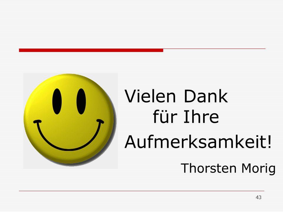 43 Vielen Dank für Ihre Aufmerksamkeit! Thorsten Morig