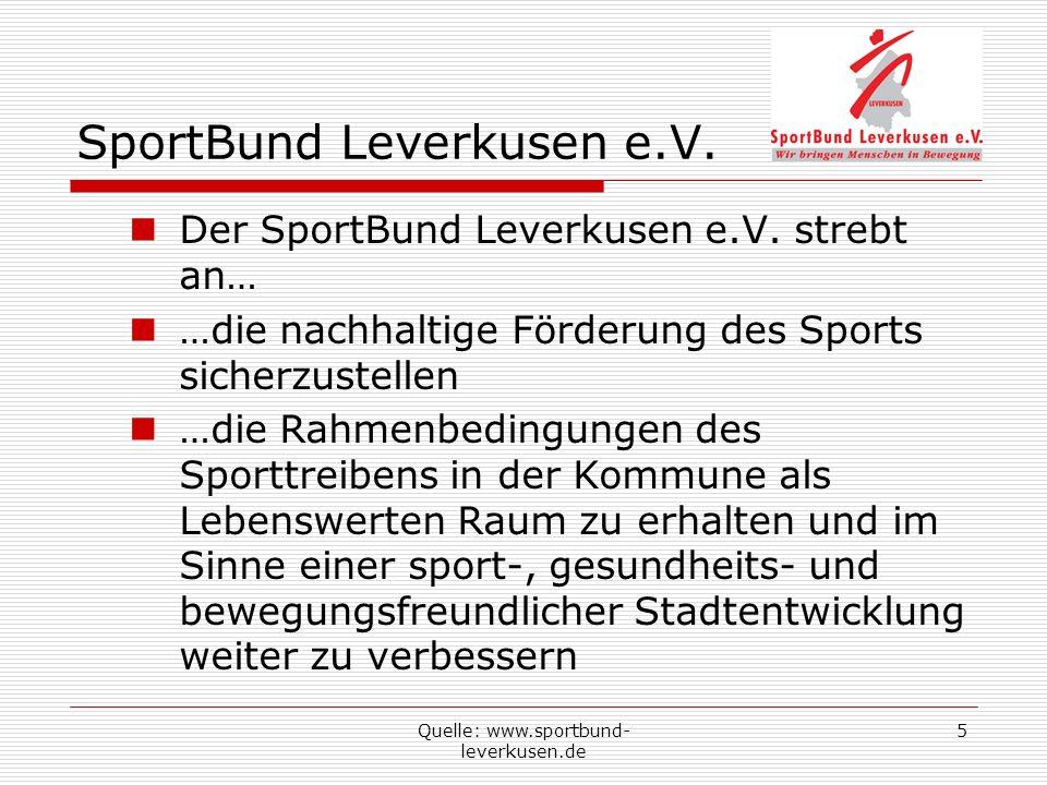 Quelle: www.sportbund- leverkusen.de 5 SportBund Leverkusen e.V. Der SportBund Leverkusen e.V. strebt an… …die nachhaltige Förderung des Sports sicher