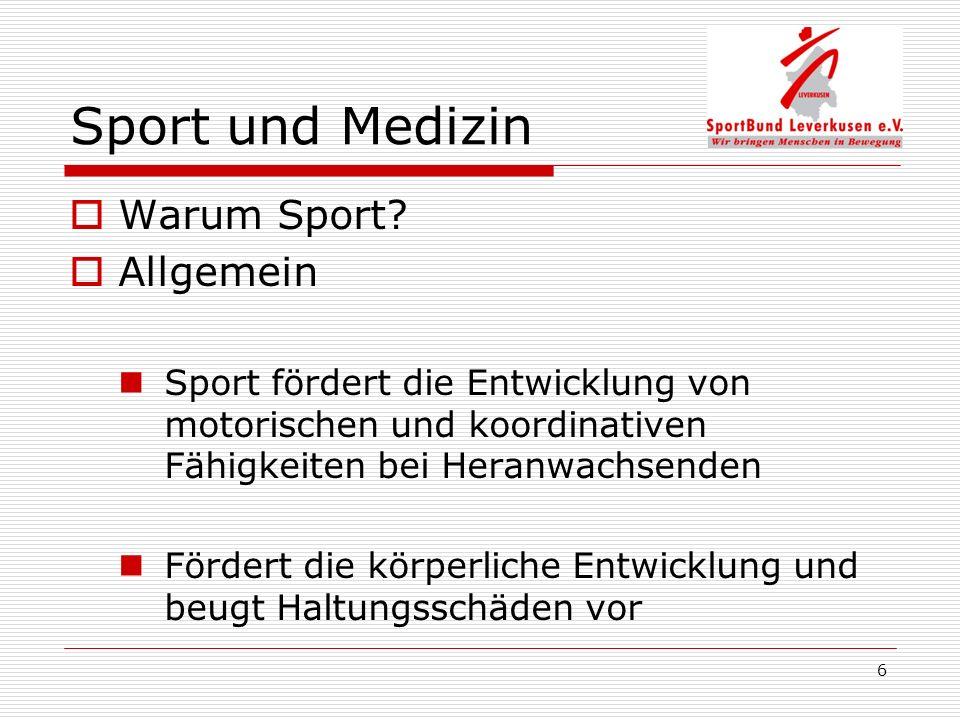 6 Sport und Medizin Warum Sport? Allgemein Sport fördert die Entwicklung von motorischen und koordinativen Fähigkeiten bei Heranwachsenden Fördert die