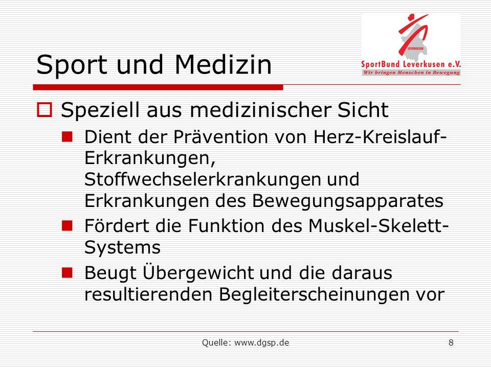 Quelle: www.dgsp.de8 Sport und Medizin Speziell aus medizinischer Sicht Dient der Prävention von Herz-Kreislauf- Erkrankungen, Stoffwechselerkrankunge