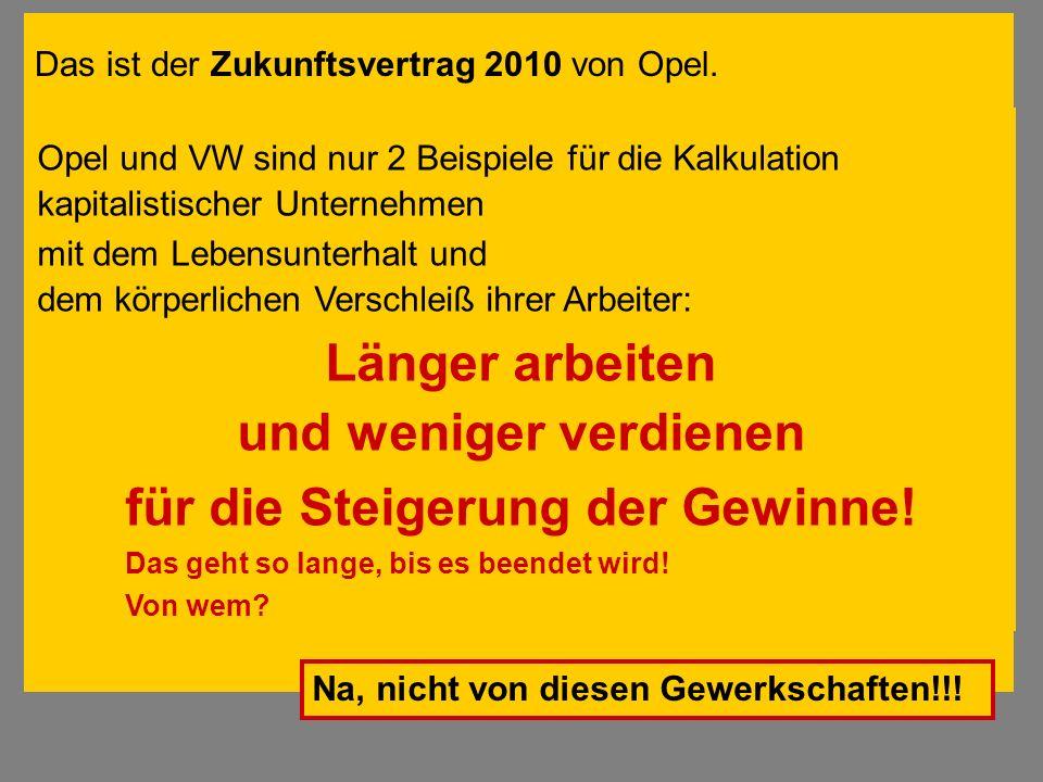 Das ist der Zukunftsvertrag 2010 von Opel. Opel und VW sind nur 2 Beispiele für die Kalkulation kapitalistischer Unternehmen mit dem Lebensunterhalt u