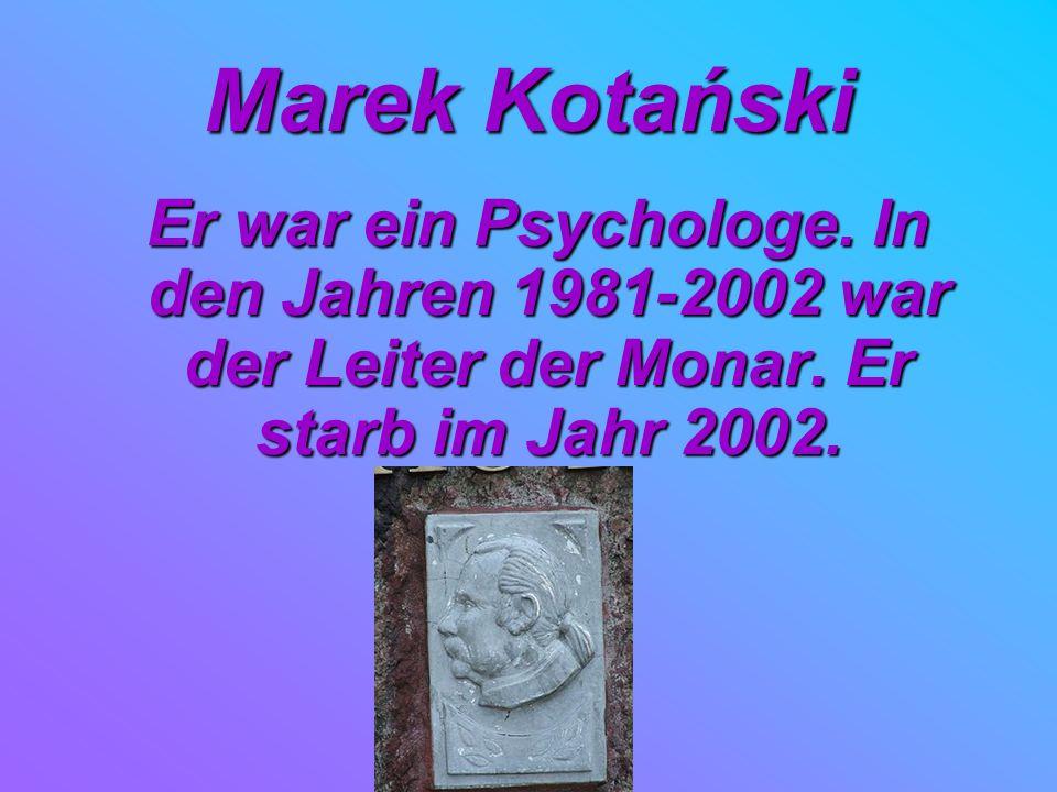 Marek Kotański Er war ein Psychologe. In den Jahren 1981-2002 war der Leiter der Monar. Er starb im Jahr 2002. Er war ein Psychologe. In den Jahren 19