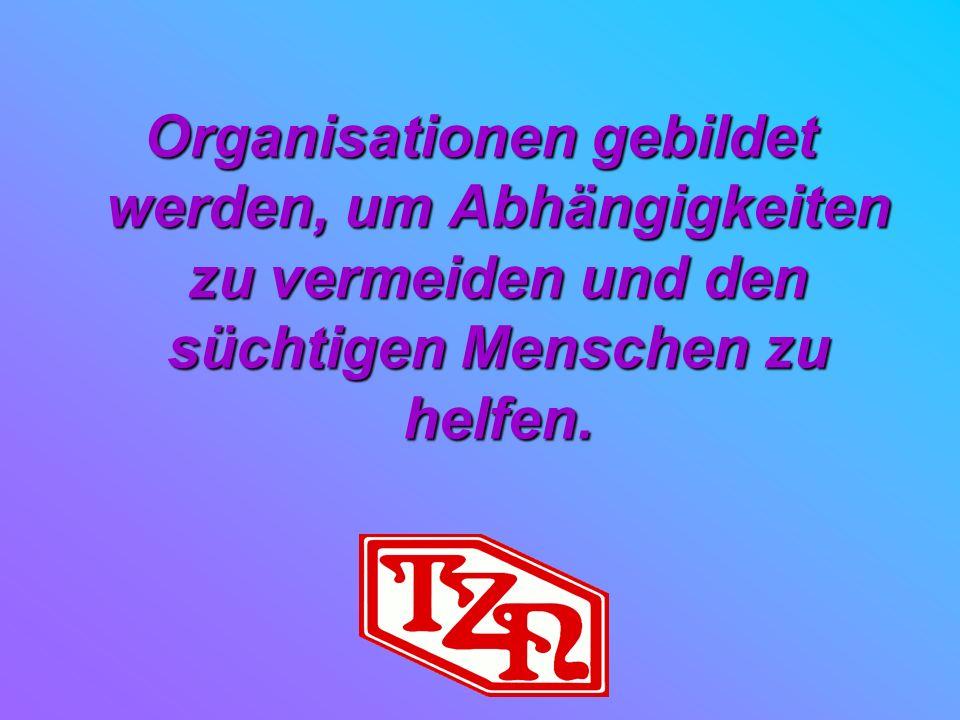 Organisationen gebildet werden, um Abhängigkeiten zu vermeiden und den süchtigen Menschen zu helfen.
