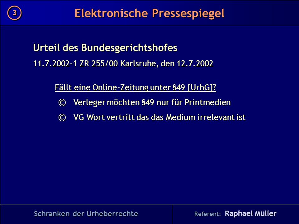 Referent: Raphael Müller Elektronische Pressespiegel 3 3 Urteil des Bundesgerichtshofes 11.7.2002-1 ZR 255/00 Karlsruhe, den 12.7.2002 Fällt eine Onli