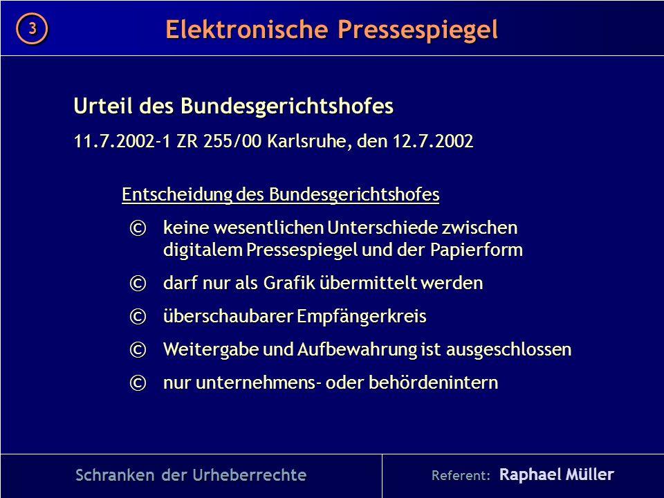 Referent: Raphael Müller Elektronische Pressespiegel 3 3 Urteil des Bundesgerichtshofes 11.7.2002-1 ZR 255/00 Karlsruhe, den 12.7.2002 Entscheidung de