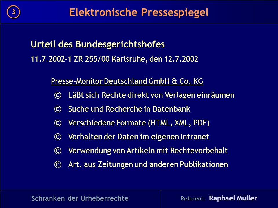 Referent: Raphael Müller Elektronische Pressespiegel 3 3 Urteil des Bundesgerichtshofes 11.7.2002-1 ZR 255/00 Karlsruhe, den 12.7.2002 Presse-Monitor