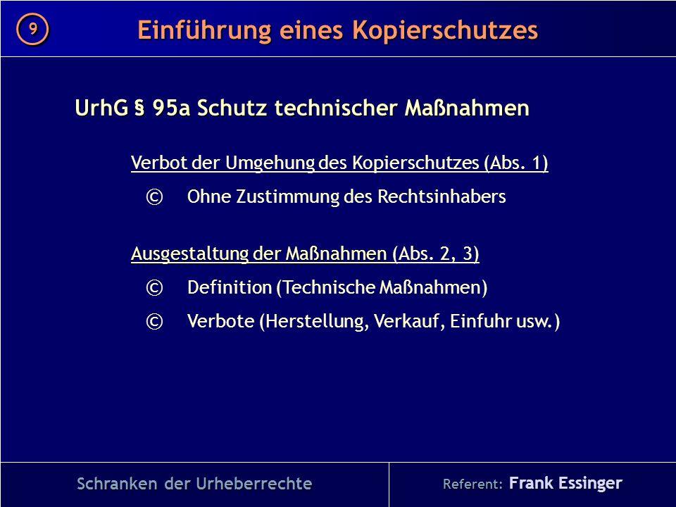 Referent: Frank Essinger Einführung eines Kopierschutzes Schranken der Urheberrechte UrhG § 95a Schutz technischer Maßnahmen Verbot der Umgehung des K