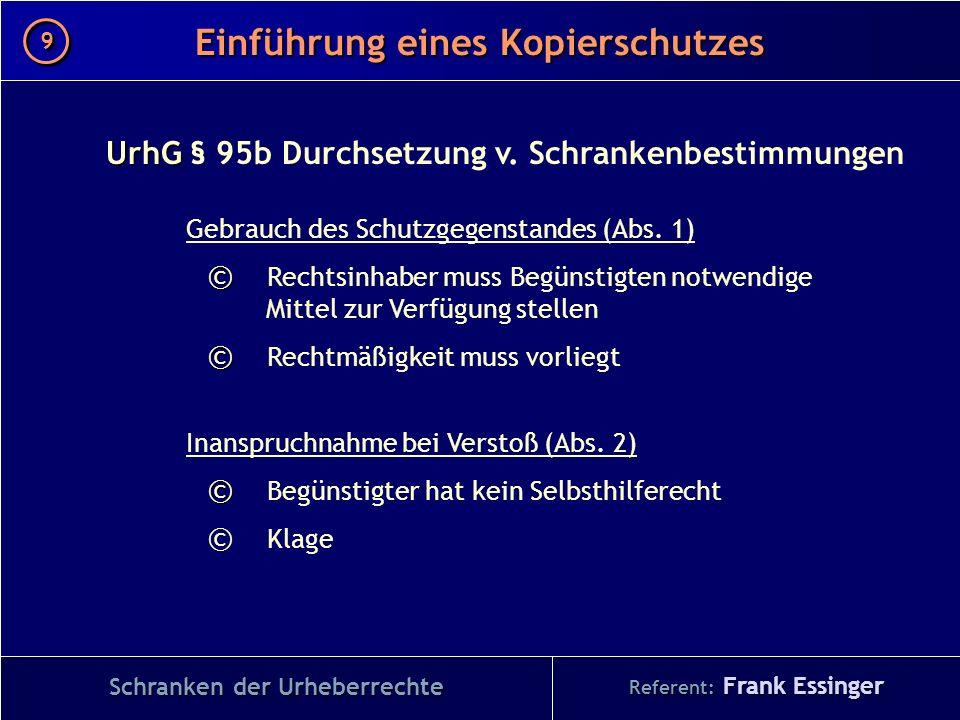 Referent: Frank Essinger Einführung eines Kopierschutzes Schranken der Urheberrechte UrhG UrhG § 95b Durchsetzung v. Schrankenbestimmungen Gebrauch de